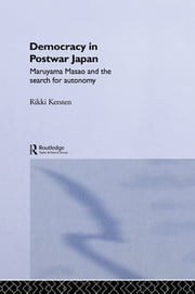 Democracy in Post-War Japan - Maruyama Masao and the Search for Autonomy ebook by Rikki Kersten