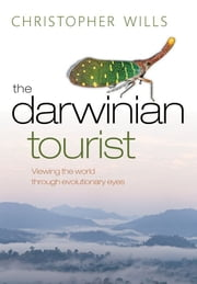 The Darwinian Tourist: Viewing the world through evolutionary eyes ebook by Christopher Wills