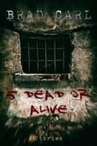 5 Dead or Alive ebook by Brad Carl