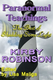 Paranormal Teachings: The Best of Shedding Some Light ebook by Kirby Robinson