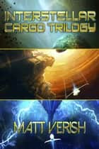 Interstellar Cargo Omnibus: ICARUS, DAEDALUS, and LAZARUS - Interstellar Cargo ebook by Matt Verish