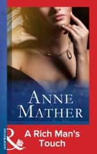A Rich Man's Touch (Mills & Boon Modern) ebook by Anne Mather
