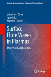 Surface Flute Waves in Plasmas - Theory and Applications ebook by Volodymyr Girka,Igor Girka,Manfred Thumm