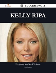 Kelly Ripa 87 Success Facts - Everything you need to know about Kelly Ripa ebook by Sean Vaughan