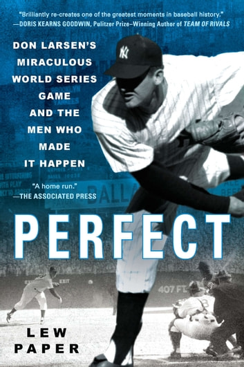 Perfect - Don Larsen's Miraculous World Series Game and the Men Who Made it Happen ebook by Lew Paper