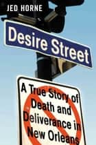 Desire Street - A True Story of Death and Deliverance in New Orleans ebook by Jed Horne