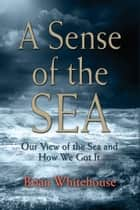 A Sense of the Sea ebook by Brian Whitehouse