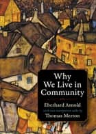Why We Live in Community ebook by Eberhard Arnold, Thomas Merton, Basil Pennington