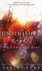Unfinished Night -- The Complete Duet - Caine & Addison, Books 1 & 2 Box Set (Unfinished Love Series, Bk 1 & 2 Bundle) ebook by Violet Duke