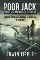 Poor Jack Part 2 of a DI Crosier Mystery ebook by Edwin Tipple