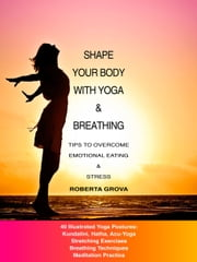 Shape your body with Yoga & Breathing ebook by Roberta Grova