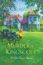 Murder at Kingscote ebook by Alyssa Maxwell