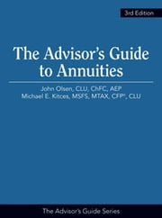 The Advisor's Guide to Annuities ebook by John Olsen CLU, ChFC, AEP,Michael Kitces MSFS, MTAX, CFP, CLU