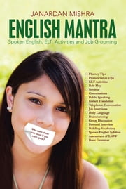 ENGLISH MANTRA - Spoken English, ELT Activities and Job Grooming ebook by Janardan Mishra