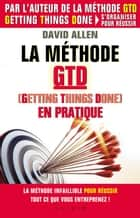 La méthode GTD (Gettings Things Done) en pratique eBook by David Allen