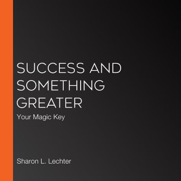 Success and Something Greater - Your Magic Key audiobook by Sharon L. Lechter,Dr. Greg Reid,Napoleon Hill