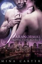 Paranormal Protection Agency: Volume 2 ebook by Mina Carter