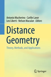 Distance Geometry - Theory, Methods, and Applications ebook by Antonio Mucherino,Carlile Lavor,Leo Liberti,Nelson Maculan