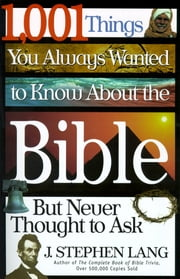 1,001 Things You Always Wanted to Know About the Bible, But Never Thought to Ask ebook by Stephen Lang