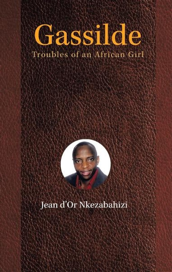 GASSILDE - Troubles of an African Girl ebook by JEAN D'OR NKEZABAHIZI