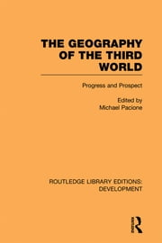 The Geography of the Third World - Progress and Prospect ebook by Michael Pacione