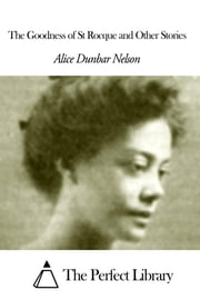 The Goodness of St Rocque and Other Stories ebook by Alice Moore Dunbar Nelson