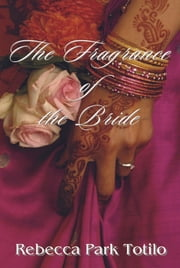 The Fragrance of the Bride ebook by Rebecca Park Totilo