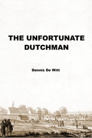 The Unfortunate Dutchman ebook by Dennis De Witt