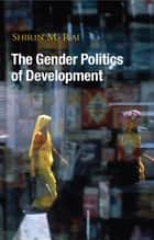 The Gender Politics of Development - Essays in Hope and Despair ebook by Shirin M. Rai