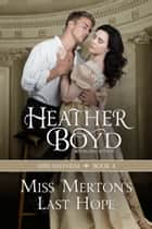 Miss Merton's Last Hope ebook by Heather Boyd