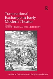 Transnational Exchange in Early Modern Theater ebook by Eric Nicholson, Robert Henke