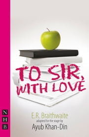 To Sir, With Love (Stage Version) (NHB Modern Plays) ebook by E.R. Braithwaite