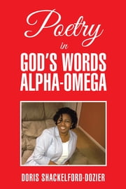 Poetry in God's Words Alpha-Omega ebook by Doris Shackelford-Dozier