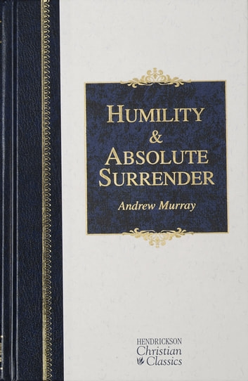 Humility & Absolute Surrender - 2 Volumes in 1 ebook by Andrew Murray