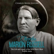 Charles Marion Russell: The Life and Legacy of the Wild West's Most Prolific Artist audiobook by Charles River Editors