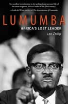 Lumumba - Africa's Lost Leader eBook by Leo Zeilig