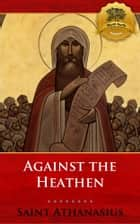 Against the Heathen ebook by St. Athanasius, Wyatt North