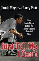 Just Tell Me I Can't ebook by Jamie Moyer,Larry Platt
