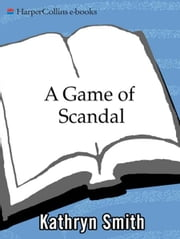 A Game of Scandal ebook by Kathryn Smith