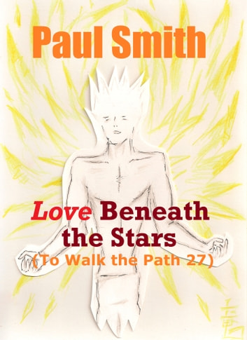 Love beneath the Stars (To Walk the Path 27) ebook by Paul Smith