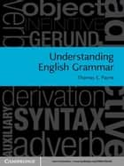 Understanding English Grammar - A Linguistic Introduction ebook by Thomas E. Payne