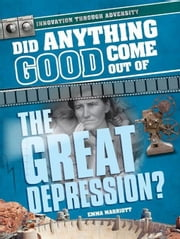 Did Anything Good Come Out of the Great Depression? ebook by Marriott, Emma