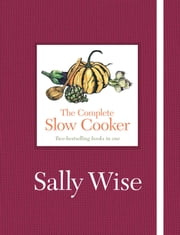 The Complete Slow Cooker ebook by Sally Wise