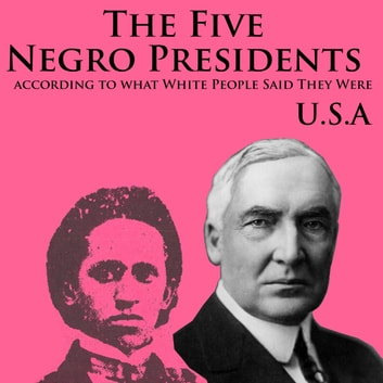 Five Negro Presidents, The - According to what White People Said They Were audiobook by J.A. Rogers