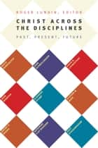 Christ Across the Disciplines ebook by Roger Lundin