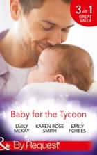 Baby for the Tycoon: The Tycoon's Temporary Baby / The Texas Billionaire's Baby / Navy Officer to Family Man (Mills & Boon By Request) eBook by Emily McKay, Karen Rose Smith, Emily Forbes
