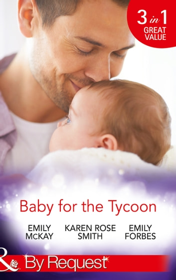 Baby for the Tycoon: The Tycoon's Temporary Baby / The Texas Billionaire's Baby / Navy Officer to Family Man (Mills & Boon By Request) ebook by Emily McKay,Karen Rose Smith,Emily Forbes