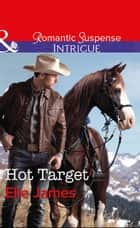 Hot Target (Mills & Boon Intrigue) (Ballistic Cowboys, Book 2) 電子書 by Elle James