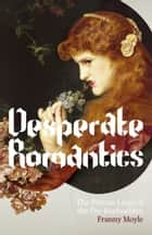 Desperate Romantics ebook by Franny Moyle