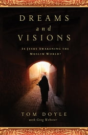 DREAMS AND VISIONS - Is Jesus Awakening the Muslim World? ebook by Tom Doyle